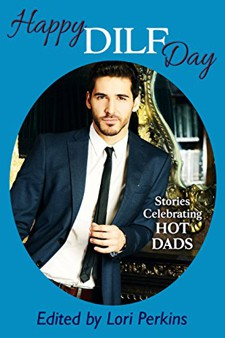 Happy DILF Day: Stories Celebrating Hot Dads  book cover - anthology, short stories