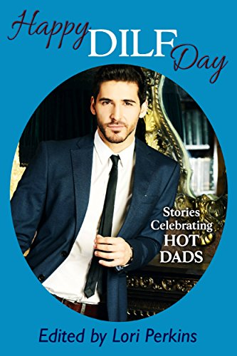 Happy DILF Day: Stories Celebrating Hot Dads book cover - anthology