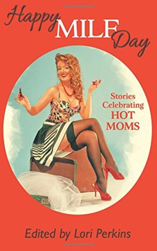 Happy MILF Day: Stories Celebrating Hot Moms  book cover - anthology, short stories